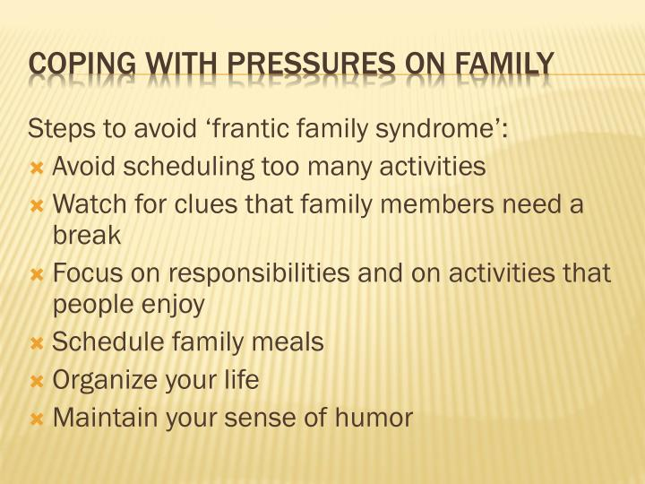 Steps to avoid 'frantic family syndrome