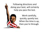 following directions and doing your best will certainly help you pass the test