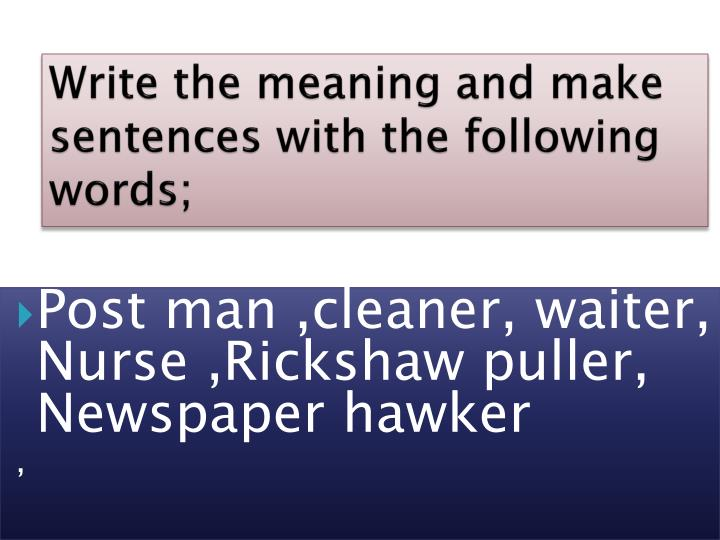 Write the meaning and make sentences with the following
