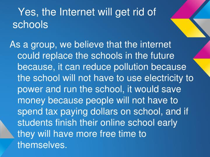 Yes the internet will get rid of schools