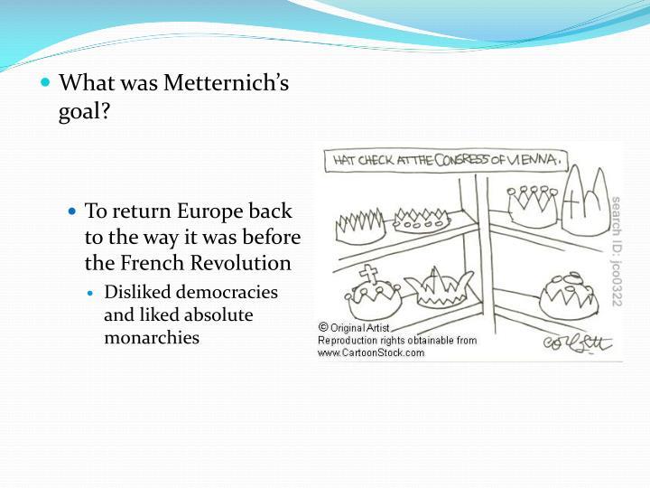 What was Metternich's goal?