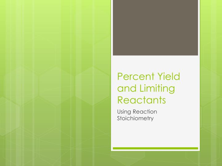 Percent yield and limiting reactants