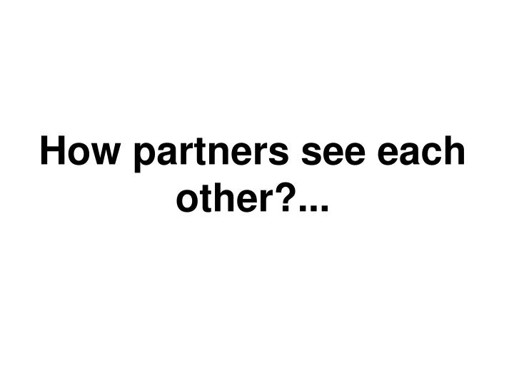 How partners see each other?...