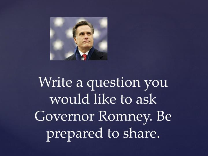 Write a question you would like to ask Governor Romney