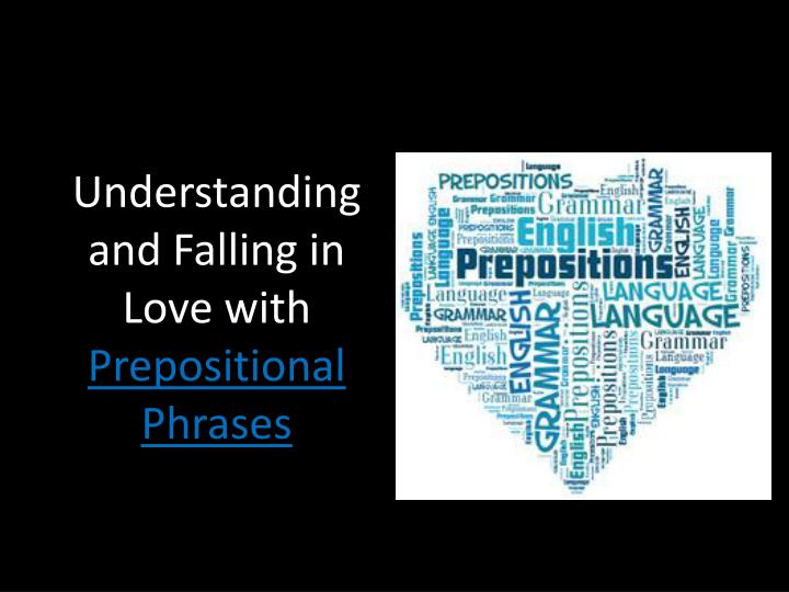 understanding and falling in love with prepositional phrases n.