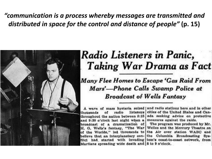 """communication is a process whereby messages are transmitted and distributed in space for the control and distance of people"""