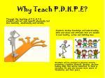 why teach p d h p e