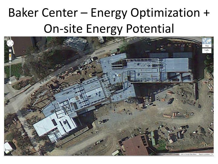 Baker Center – Energy Optimization + On-site Energy Potential