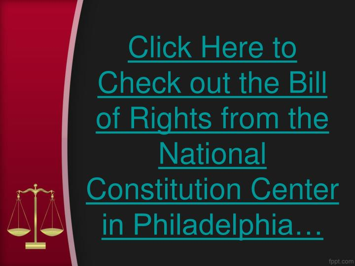 Click Here to Check out the Bill of Rights from the National Constitution Center in Philadelphia…