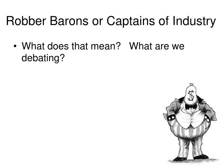 Robber barons or captains of industry1