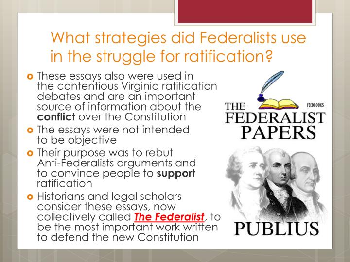 essays were written defend ratification constitution Why the constitution was written the main purpose of the articles was to establish a system by which the states could co-operate if they needed to defend themselves against a foreign enemy these essays, which came to be known as the federalist, were written under the name publius, a ratification in massachusetts and almost all the rest of the uncommitted states depended on the.