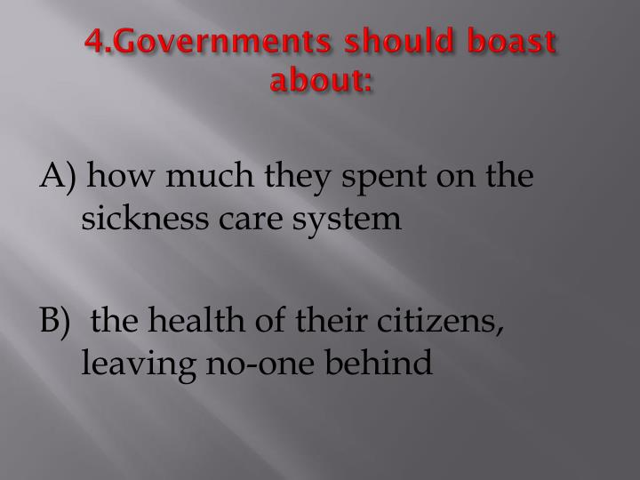 4.Governments should boast about: