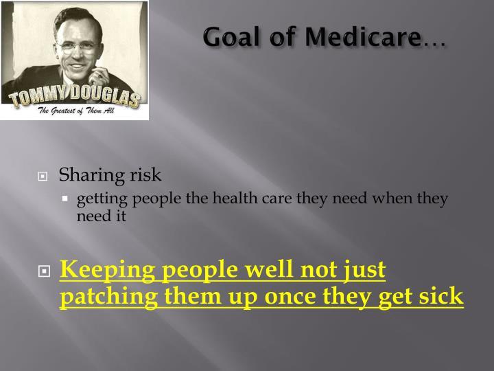Goal of Medicare…