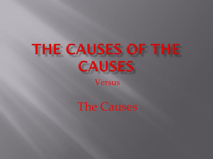 The Causes of the Causes