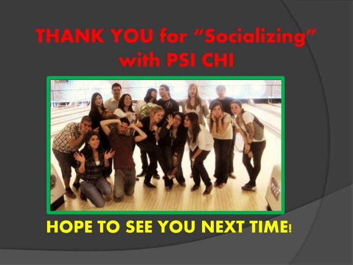 """THANK YOU for """"Socializing"""" with PSI CHI"""