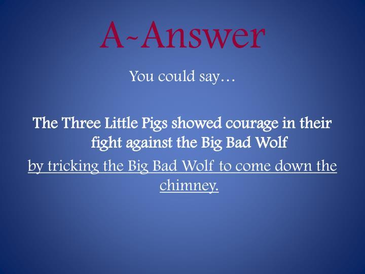 A-Answer