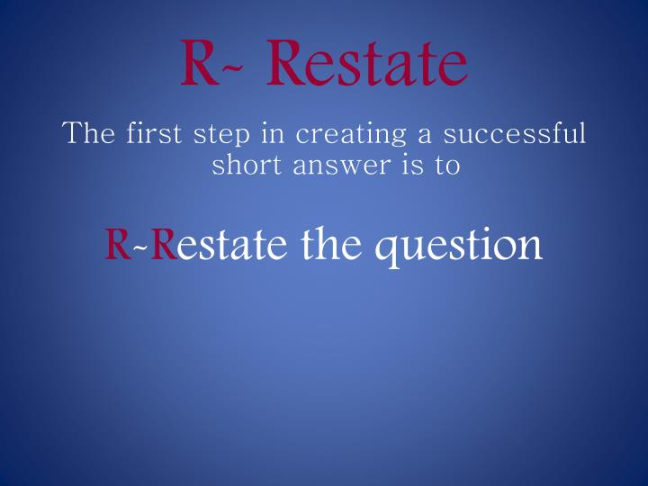 R- Restate