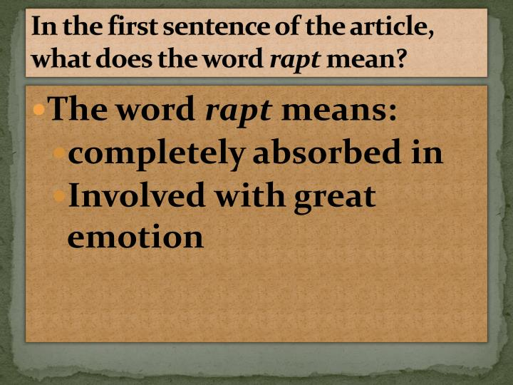 In the first sentence of the article what does the word rapt mean