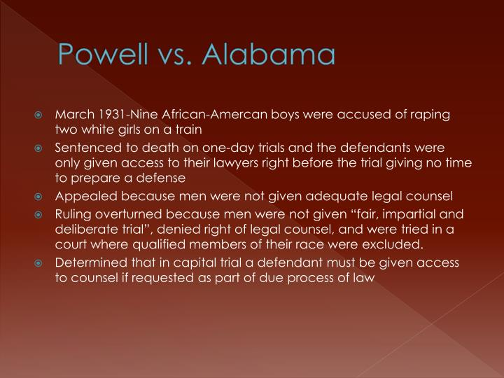 powell v alabama case study In 1932 the us supreme court overturned the convictions (powell v alabama) on the grounds that the defendants had not received adequate legal counsel in a capital case.