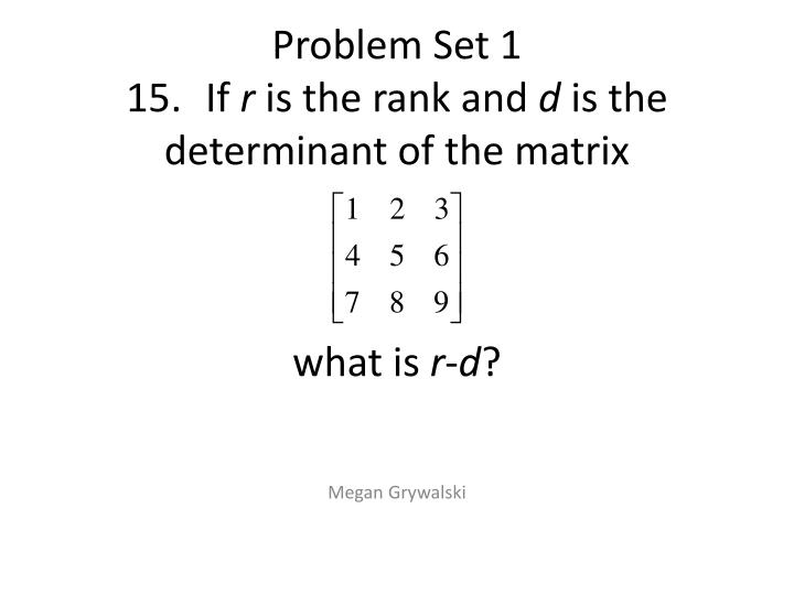 problem set 1 15 if r is the rank and d is the determinant of the matrix what is r d