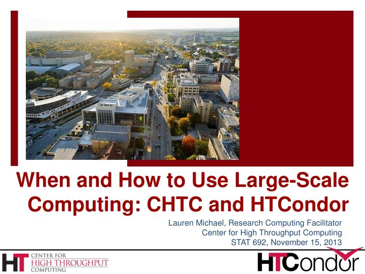 when and how to use large scale computing chtc and htcondor n.