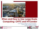 when and how to use large scale computing chtc and htcondor