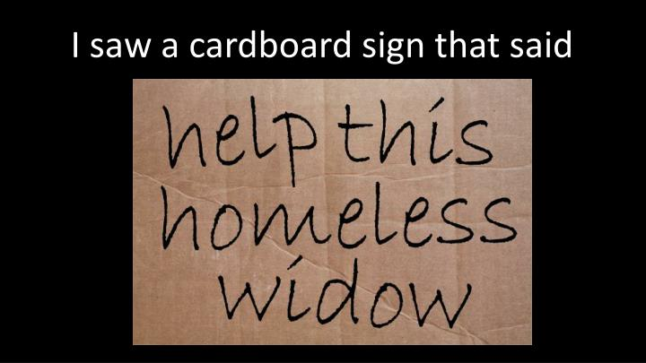 I saw a cardboard sign that said