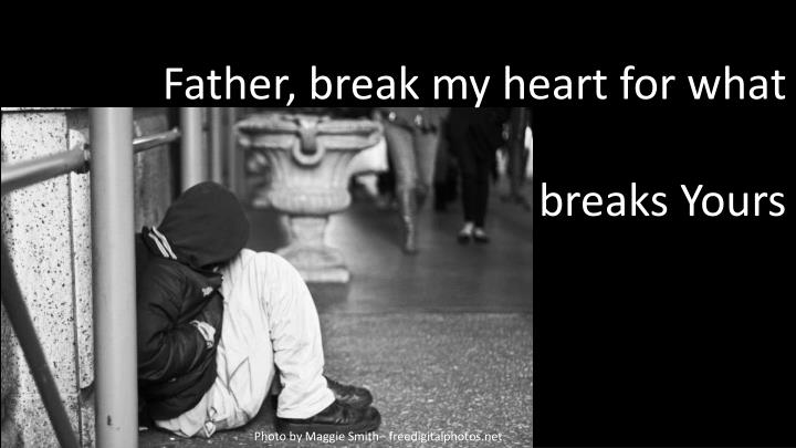 Father, break my heart for what