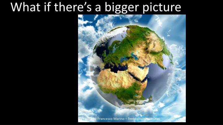 What if there's a bigger picture