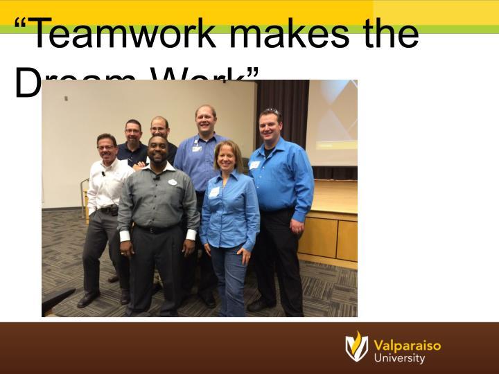 """Teamwork makes the Dream Work"""