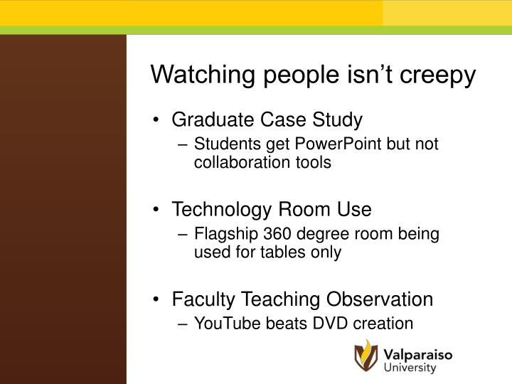 Watching people isn't creepy