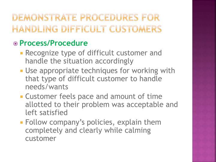 Demonstrate procedures for handling difficult customers