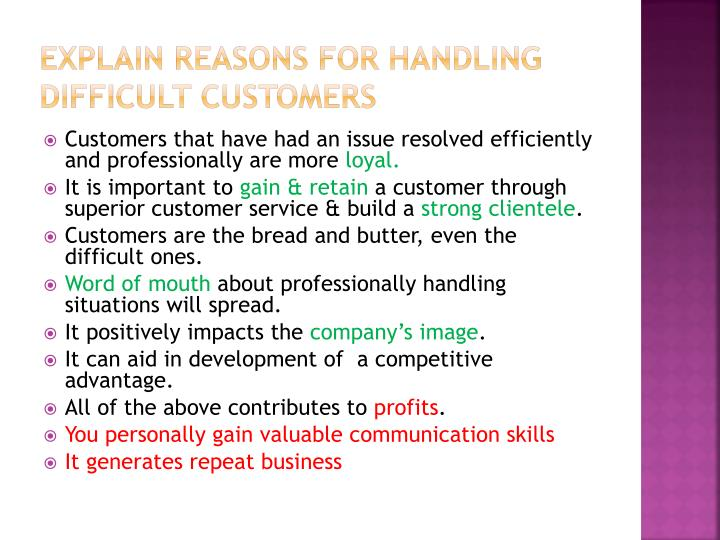 Explain reasons for handling difficult customers