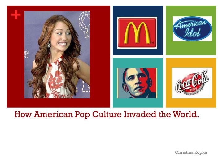 How american pop culture invaded the world