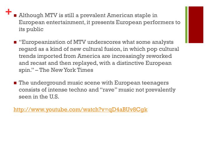 Although MTV is still a prevalent American staple in European entertainment, it presents European performers to its public