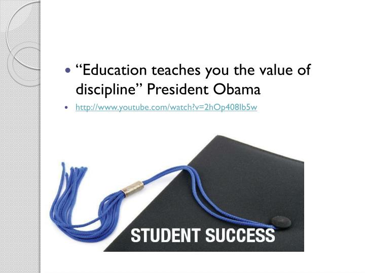 """""""Education teaches you the value of discipline"""""""