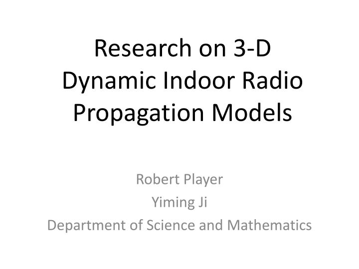 PPT - Research on 3-D Dynamic Indoor Radio Propagation