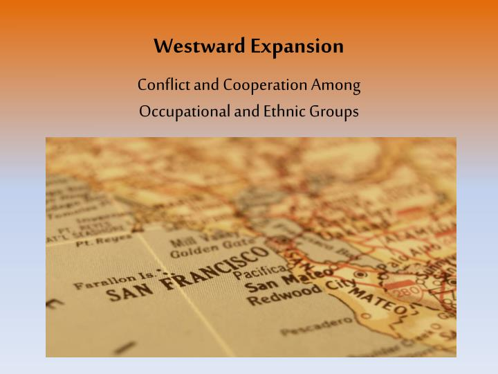 westward expansion conflict and cooperation among occupational and ethnic groups n.