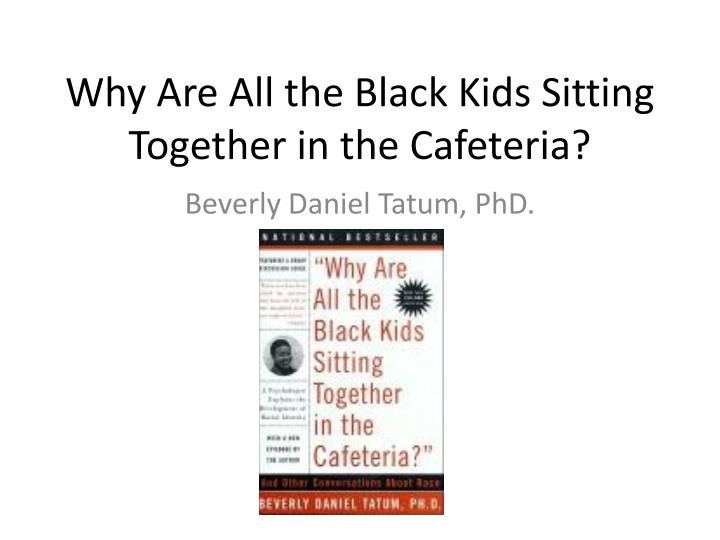 why are all the black kids sitting together in the cafeteria n.