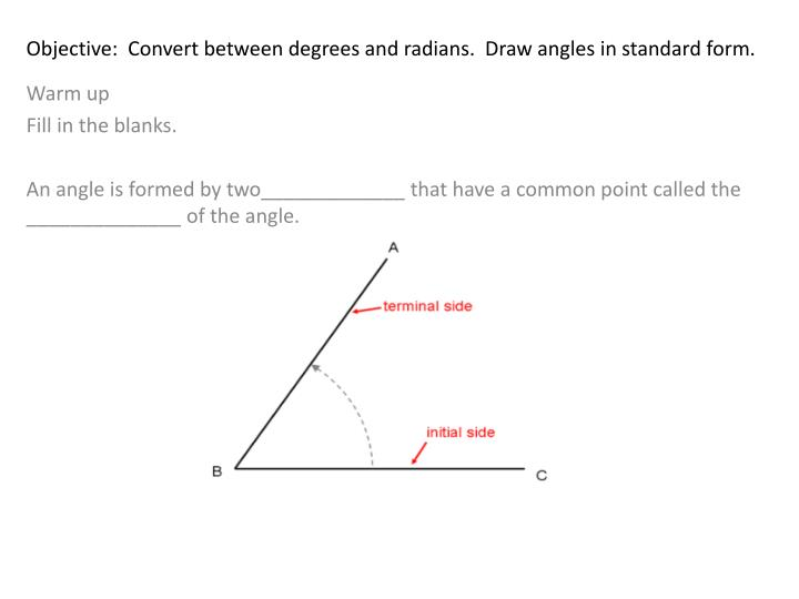 Ppt Objective Convert Between Degrees And Radians Draw Angles In