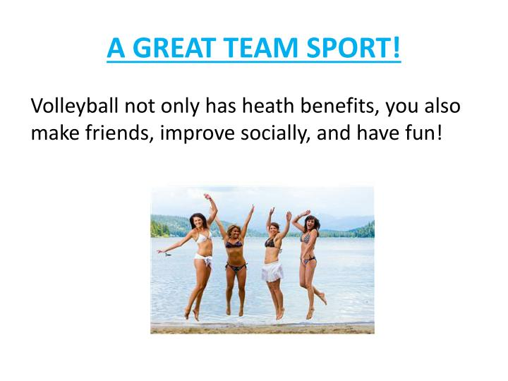 A GREAT TEAM SPORT!