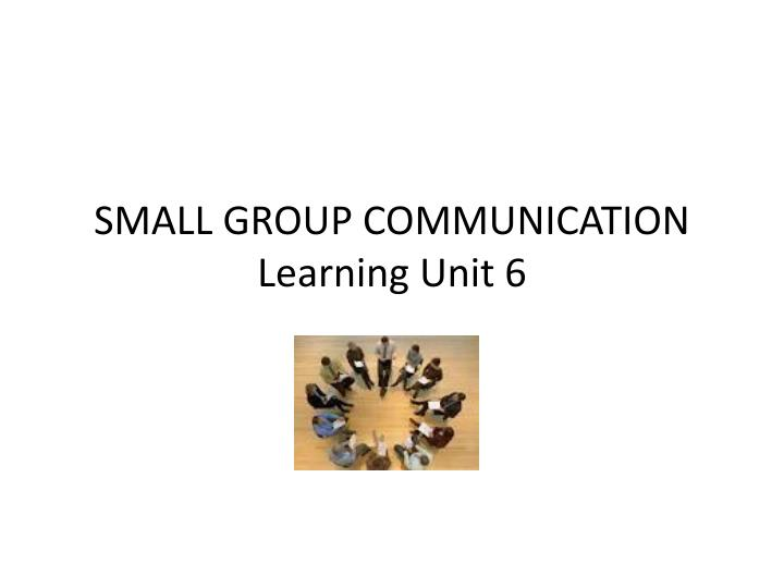 interpersonal and small group communication Chapter 13 small group communication small group decision making: communication and the group process groups meet interpersonal needs.