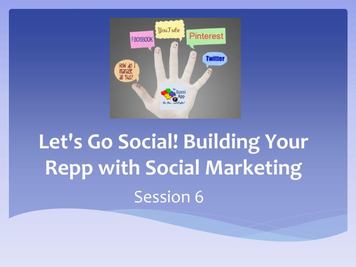 let s go social building your repp with social marketing