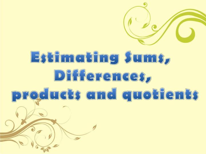 Estimating Sums,