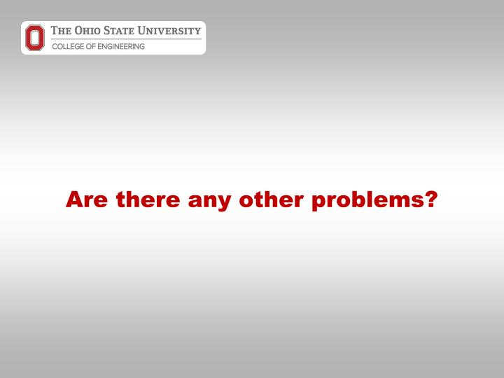 Are there any other problems?