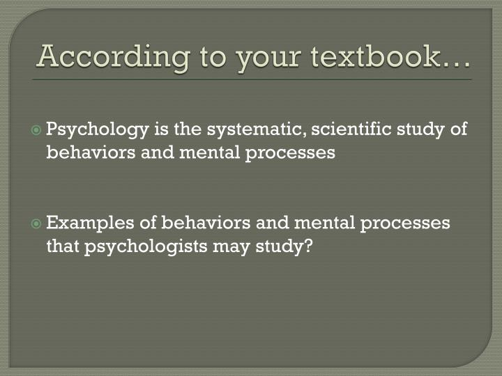 """the scientific study of behaviour and mental processes essay Hence, today the definition given by jb watson is accepted in its modified form as """"psychology is the study or science of behaviour of the organism and its mental processes."""