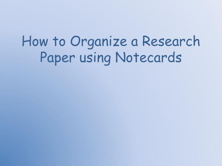 using notecards for research papers A survival guide for teaching students how to write research papers : a survival guide for teaching students how teach how to write research notes on notecards.