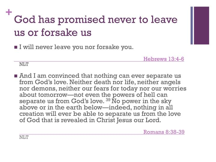 God has promised never to leave us or forsake us