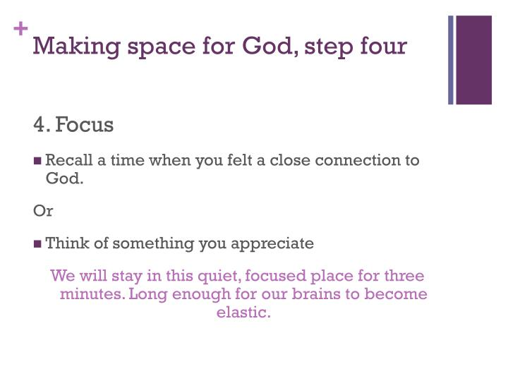 Making space for God, step four