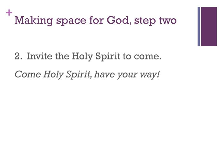 Making space for God, step two